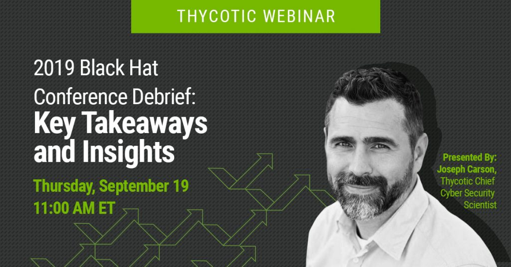 2019 Black Hat Conference Debrief: Key Takeaways and Insights